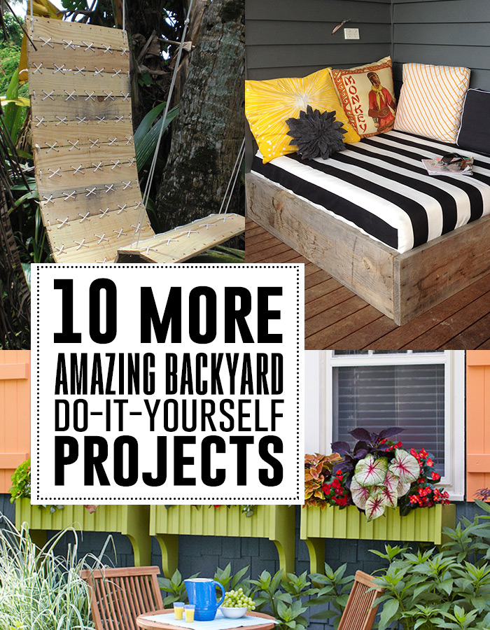10 more amazing outdoor DIY projects!
