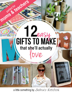 12 easy gifts to make for moms or teacher!
