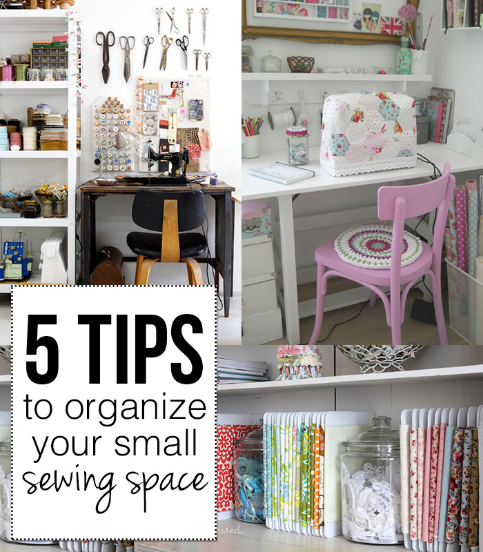 5 tips to organize your small sewing space!