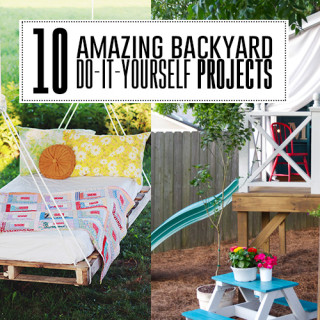 10 amazing backyard do-it-yourself projects you'll adore