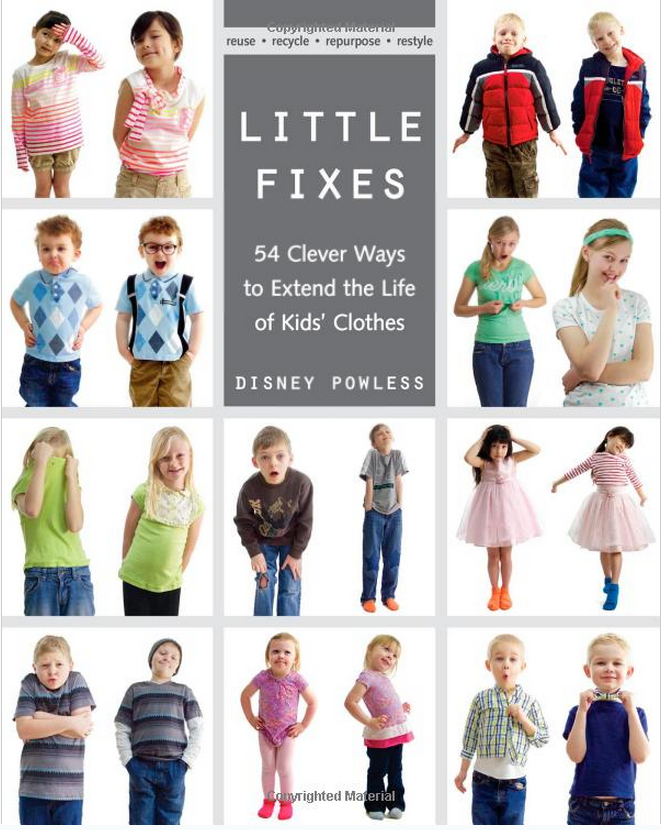Little Fixes- 54 Clever ways to extend the life of kids' clothes!