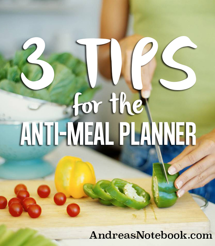 3 tips for the anti-meal planner.