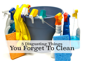 YUCK! Do you forget to clean these 5 things? Go clean them right now!