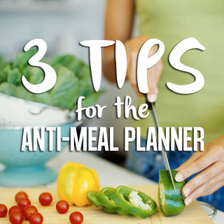 3 Simple Tricks for Anti-Meal Planning