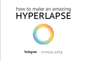 How to make an amazing Hyperlapse video!