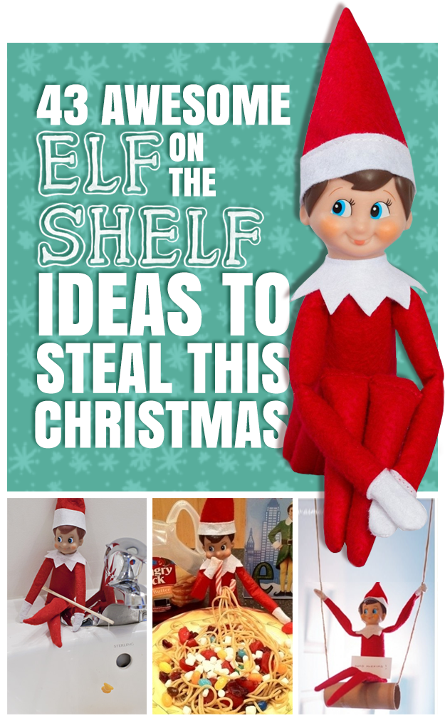 43 awesome elf on the shelf ideas you'll want to steal!