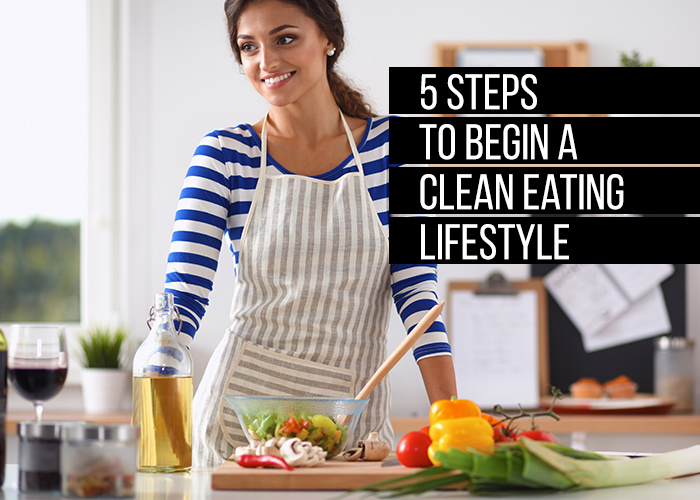 5 Steps to begin a clean eating lifestlyle