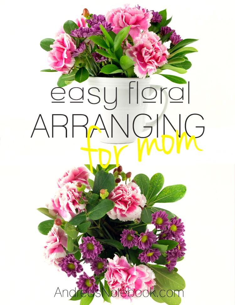 Easy floral arranging for mom!