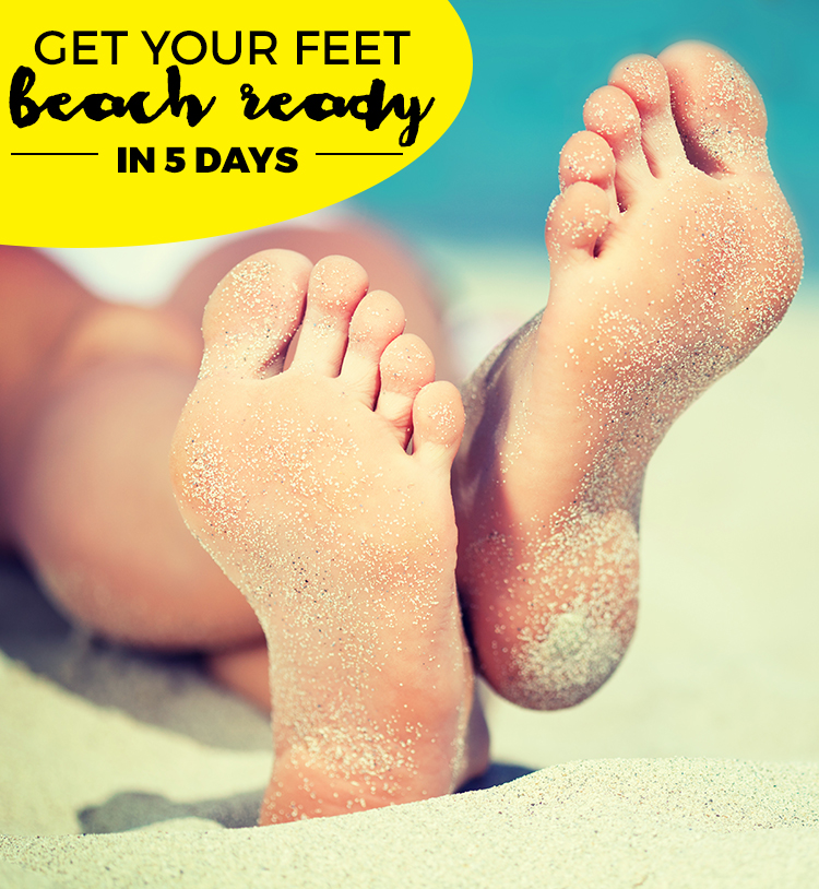 Get your feet beach ready in 5 days!