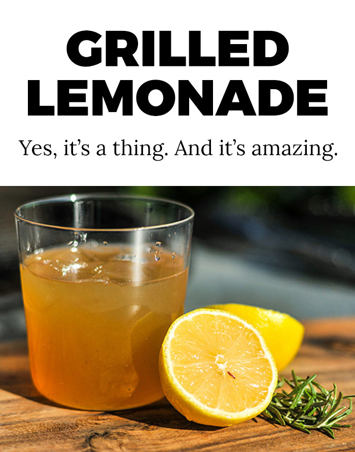 Grilled Lemonade. Yes, it's a thing. And it's amazing.