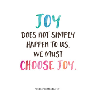 Joy does not simply happen to us. We must choose joy! AndreasNotebook.com