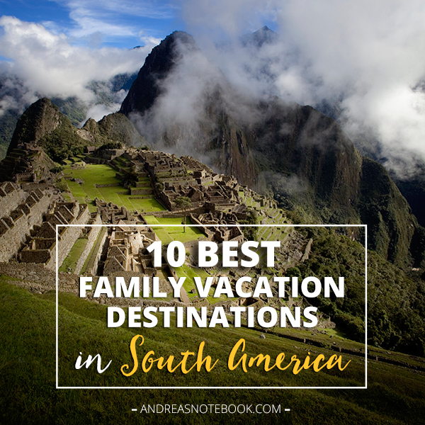 Best Family Vacation Destinations In South America - South america vacations