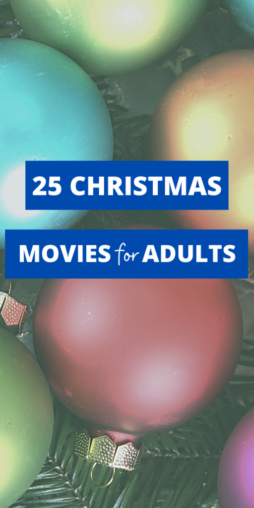 TEXT - 25 Christmas Movies for Adults - image has giant glass colorful ball ornaments